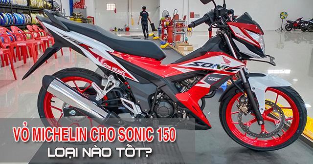 Vỏ Michelin cho Sonic 150 nên thay loại nào tốt nhất?